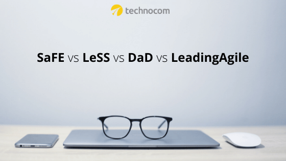 SaFE vs LeSS vs DaD vs LeadingAgile: Scaling agile frameworks